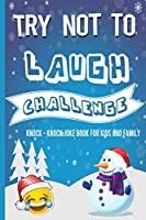 Try Not To Laugh Challenge Knock - Knock Joke Book For Kids And Family: Hilarious Christmas Jokes For Kids (Children's christmas books)
