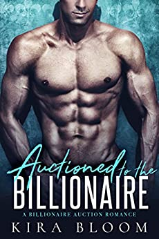 Auctioned to the Billionaire: A Billionaire and a Virgin Romance by [Bloom, Kira]