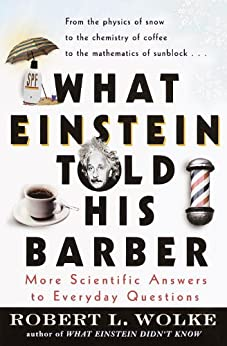 What Einstein Told His Barber: More Scientific Answers to Everyday Questions by [Wolke, Robert]