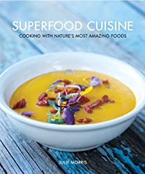 Superfood Cuisine: Cooking with Nature's Most Amazing Foods