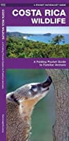 Costa Rica Wildlife: A Folding Pocket Guide to Familiar Species (A Pocket Naturalist Guide) by James Kavanagh Waterford Press(2001-03-01)