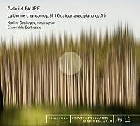 Faure: La bonne chanson Op 61 / Quatuor avec piano op. 15