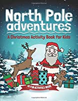 North Pole Adventures: A Christmas Activity Book for Kids