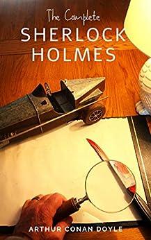 Arthur Conan Doyle: The Complete Sherlock Holmes by [Doyle, Arthur Conan]