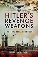Hitler's Revenge Weapons: The Final Blitz of London