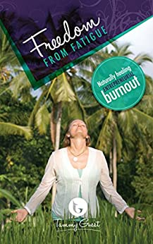 Freedom from Fatigue: Naturally healing entrepreneurial burnout by [Guest, Tammy]