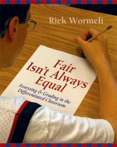 classroom grading wormeli Unit 4: creating a fair and relevant grading system in the differentiated classroom most grading systems are arbitrary, nonsensical, and even destructive, rick wormeli argues he.