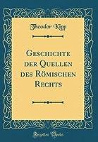 Geschichte Der Quellen Des Roemischen Rechts (Classic Reprint)