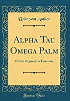 Alpha Tau Omega Palm: Official Organ of the Fraternity (Classic Reprint)