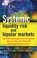 Systemic Liquidity Risk and Bipolar Markets: Wealth Management in Today's Macro Risk On / Risk Off Financial Environment (Bloomberg (UK))