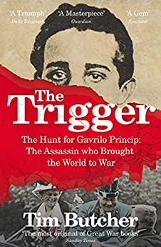 The Trigger: Hunting the Assassin Who Brought the World to War by [Butcher, Tim]