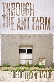 Through the Ant Farm by [Taylor, Robert Leland]