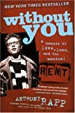 (WITHOUT YOU: A MEMOIR OF LOVE, LOSS, AND THE MUSICAL RENT) BY Rapp, Anthony(Author)Paperback Oct-2006