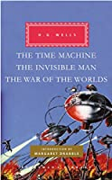 The Time Machine, The Invisible Man, The War of the Worlds (Everyman's Library Classics Series)