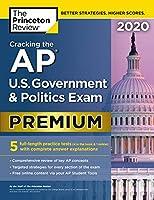 Cracking the AP U.S. Government & Politics Exam 2020, Premium Edition: 5 Practice Tests + Complete Content Review (College Test Preparation)