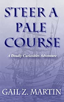 Steer a Pale Course (A Deadly Curiosities Adventure Book 4) by [Martin, Gail Z.]