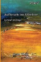 Aufbruch ins Uferlose: Lyrische Texte (Art, Poetry and Devotion)