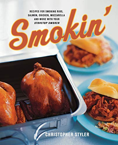 Download Smokin': Recipes For Smoking Ribs, Salmon, Chicken, Mozzarella, And More With Your Stovetop Smoker 0060548150