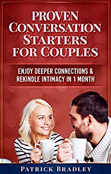 Proven Conversation Starters for Couples: Build Deeper Connections & Rekindle Intimacy in 1 Month by [Bradley, Patrick]