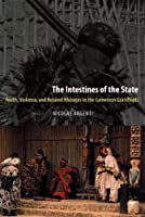 The Intestines of the State: Youth, Violence, and Belated Histories in the Cameroon Grassfields