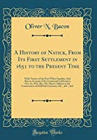 A History of Natick, from Its First Settlement in 1651 to the Present Time: With Notices of the First White Families; And Also an Account of the Centennial Celebration, Oct; 16, 1851, Rev. Mr. Hunt's Address at the Consecration of Dell Park Cemetery, &c.,