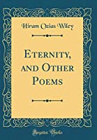 Eternity, and Other Poems (Classic Reprint)