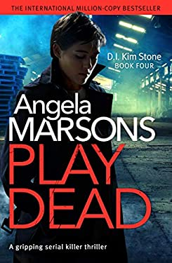 Play Dead: A gripping serial killer thriller (Detective Kim Stone Crime Thriller Series Book 4)