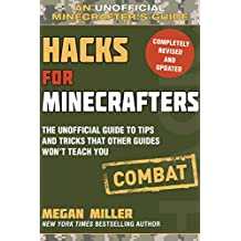 Hacks for Minecrafters: Combat Edition: The Unofficial Guide to Tips and Tricks That Other Guides Won't Teach You (Unofficial Minecrafters Guides)