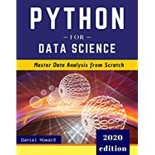 Python for Data Science: Master Data Analysis from Scratch, with Business Analytics Tools and Step-by-Step Exercises for Beginners. The Future of Machine Learning and Applied Artificial Intelligence