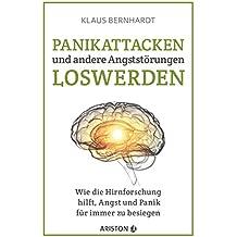 Panikattacken und andere Angststörungen loswerden: Wie die Hirnforschung hilft, Angst und Panik für immer zu besiegen (German Edition)