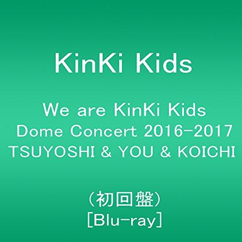 We are KinKi Kids Dome Concert 2016-2017 TSUYOSHI & YOU & KOICHI(初回盤) [Blu-ray]