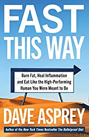 Fast This Way: Burn Fat, Heal Inflammation and Eat Like the High-Performing Human You Were Meant to Be (Bullet