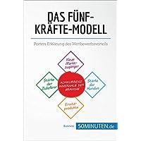 Das Fünf-Kräfte-Modell: Porters Erklärung des Wettbewerbsvorteils (Management und Marketing) (German Edition)