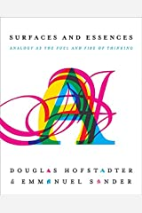 Surfaces and Essences: Analogy as the Fuel and Fire of Thinking Hardcover