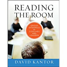 Reading the Room: Group Dynamics for Coaches and Leaders (The Jossey-Bass Business & Management Series Book 5)