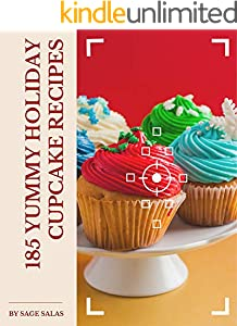 185 Yummy Holiday Cupcake Recipes: A Yummy Holiday Cupcake Cookbook for Effortless Meals (English Edition)
