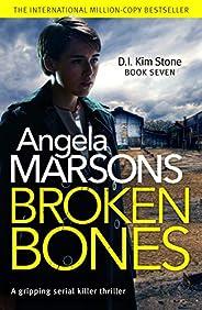 Broken Bones: A gripping serial killer thriller (Detective Kim Stone Crime Thriller Book 7)