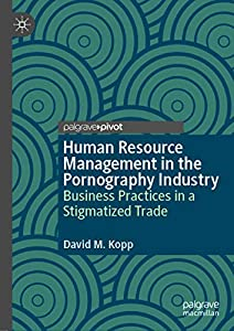 Human Resource Management in the Pornography Industry: Business Practices in a Stigmatized Trade (English Edition)