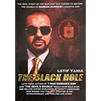 "The Black Hole: Latif Yahia Author of ""I Was Saddam's Son"" and ""The Devil's Double"" Which Have Sold Ever One Million Copies Worldwide in Twenty Languages Now Brings You the Next Chapter in His Extraordinary and Chilling Life Story"