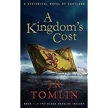 A Kingdom's Cost: A Historical Novel of Scotland (The Black Douglas Trilogy Book 1)