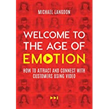 Welcome to the Age of Emotion: How to Attract and Connect With Customers Using Video