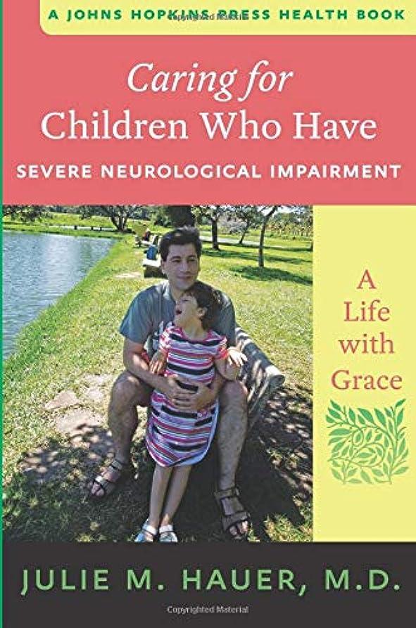 工夫する噴水ランチCaring for Children Who Have Severe Neurological Impairment: A Life with Grace (Johns Hopkins Press Health Book)