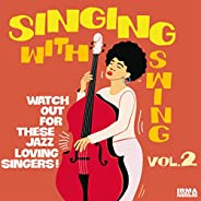 Singing With Swing Vol. 2 (Watch Out For These Jazz Loving Singers!)