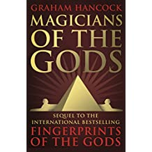 Magicians of the Gods: The Forgotten Wisdom of Earth's Lost Civilisation – the Sequel to Fingerprints of the Gods