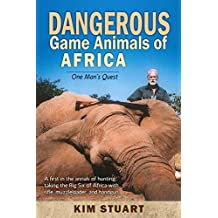 Dangerous Game Animals of Africa: One Man's Quest