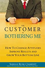 The Customer is Bothering Me: How to change attitudes, improve results and grow your bottom line Kindle Edition