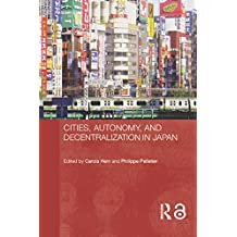 Cities, Autonomy, and Decentralization in Japan (Routledge Contemporary Japan Series Book 7)