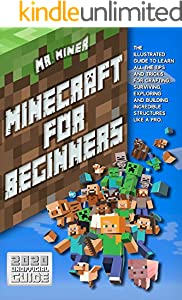 Minecraft For Beginners: The Illustrated Guide to Learn All the Tips and Tricks for Crafting, Surviving, Exploring and Building Incredible Structures Like ... (2020 Unofficial Guide) (English Edition)