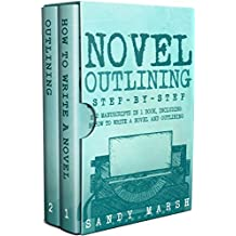 Novel Outlining: Step-by-Step | 2 Manuscripts in 1 Book | Essential Novel Outline, Novel Chapter Planning and Fiction Book Outlining Tricks Any Writer Can Learn (Writing Best Seller 7)