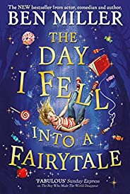 The Day I Fell Into a Fairytale: The new bestseller from Ben Miller, author of Christmas classic The Night I M